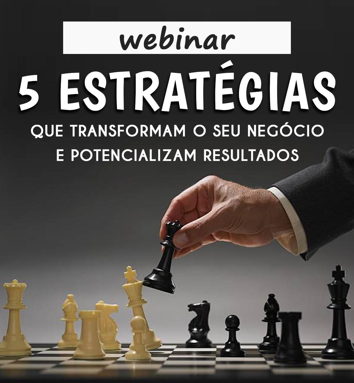 5 Estratégias que transformam o seu negócio e potencializam resultados